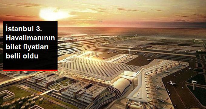 İstanbul 3 Havalimanın bilet fiyatları belli oldu