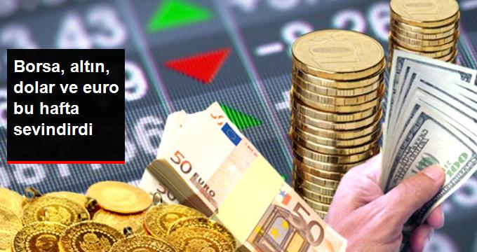 Borsa,altın,dolar ve euro bu hafta sevindirdi