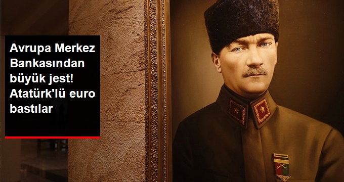 Avrupa Merkez Bankasından büyük jest! Atatürk'lü euro bastılar