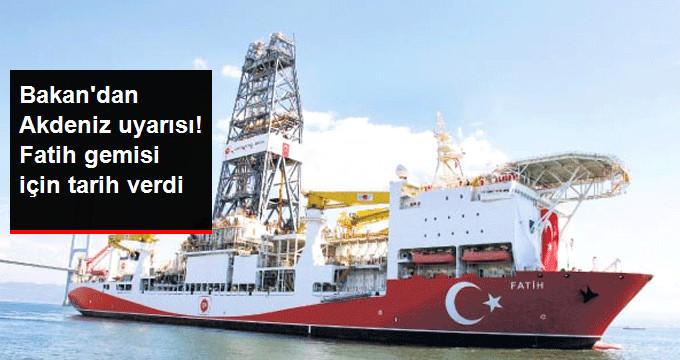 Bakan'dan Akdeniz uyarısı! Fatih gemisi için tarih verdi