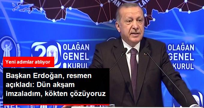 Başkan Erdoğan, resmen açıkladı: Dün akşam imzaladım, kökten çözüyoruz