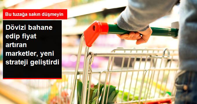 Dövizi bahane edip fiyat arttıran marketler,yeni strateji geliştirdi.