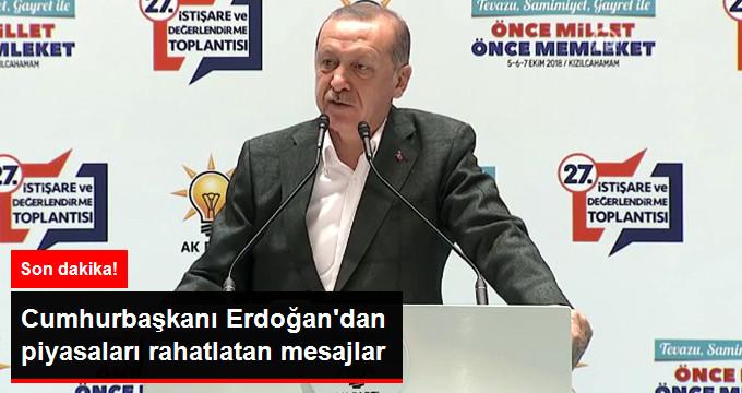 Cumhurbaşkanı Erdoğan'dan piyasaları rahatlatan mesajlar