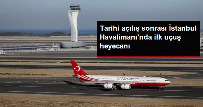 Tarihi açılış sonrası İstanbul Havalimanı'nda ilk uçuş heyecanı