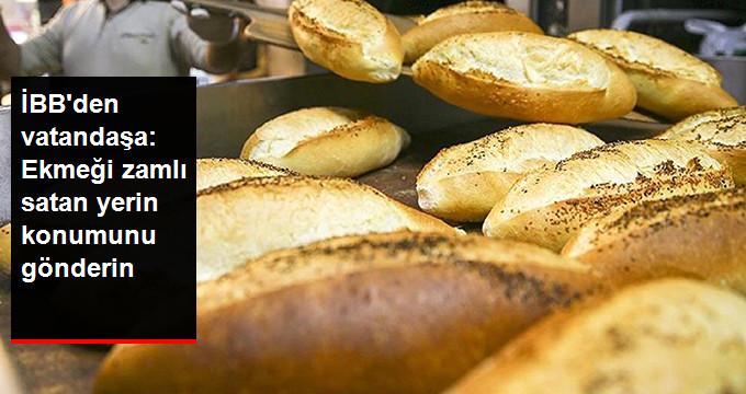 İBB'den vatandaşa:Ekmeği zamlı satan yerin konumunu gönderin