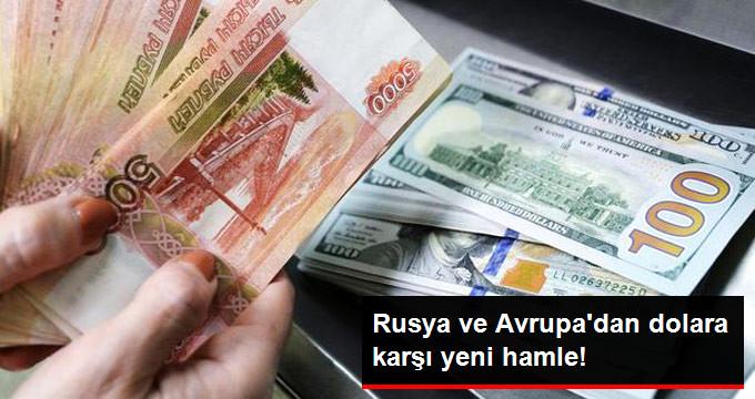 Rusya ve Avrupa'dan dolara karşı yeni hamle!