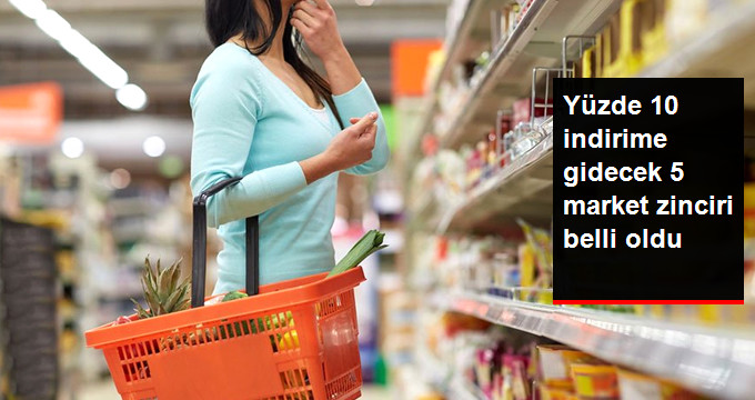 Yüzde 10 indirime gidecek 5 market zinciri belli oldu