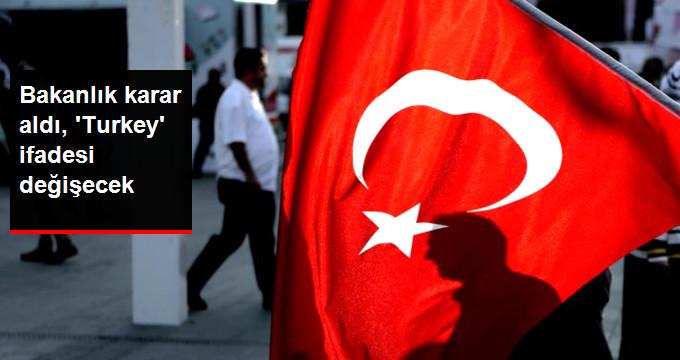 """Bakanlık karar aldı""""TURKEY""""ifadesi değişecek"""