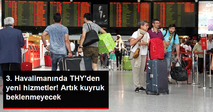 3.Havalimanında THY'den yeni hizmetler! Artık kuyruk beklenmeyecek