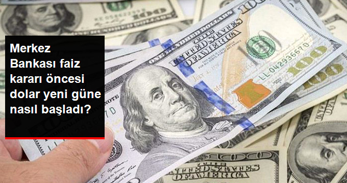 Merkez Bankası faiz kararı öncesi dolar yeni güne nasıl başladı?