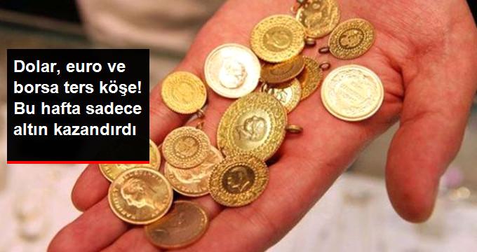 Dolar,euro ve borsa ters köşe! Bu hafta sadece altın kazandırdı