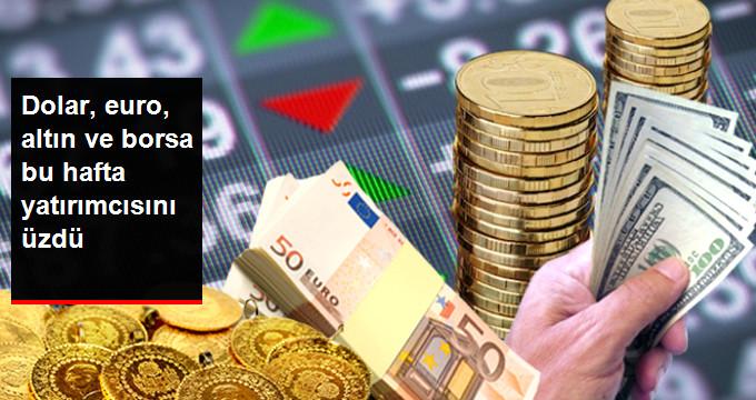 Dolar,Euro,Altın ve Borsa bu hafta yatırımcısını üzdü