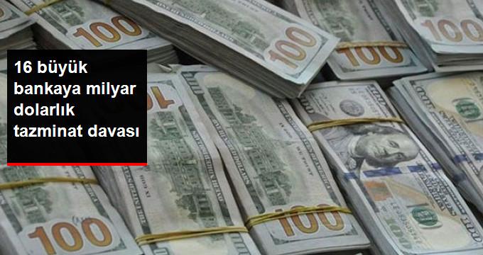 16 Büyük Bankaya Milyar Dolarlık Tazminat Davası