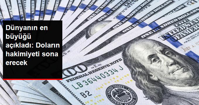 Dünyanın en büyüğü açıkladı: Doların hakimiyeti sona erecek