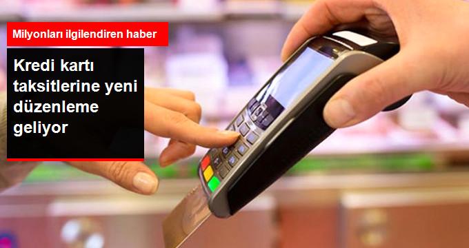 Kredi kartı taksitlerine yeni düzenleme geliyor