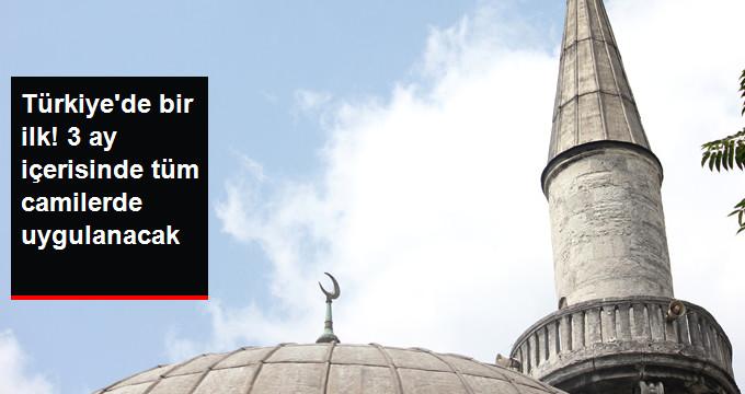 Türkiye'de bir ilk! 3 ay içerisinde tüm camiilerde uygulanacak