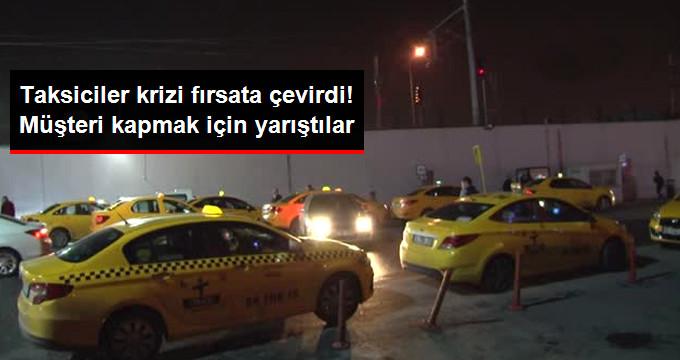 Taksiciler krizi fırsata çevirdi! Müşteri kapmak için yarıştılar