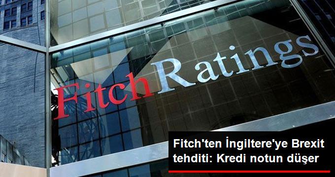 Fitch'ten İngiltere'ye Brexit tehditi: Kredi notu düşer