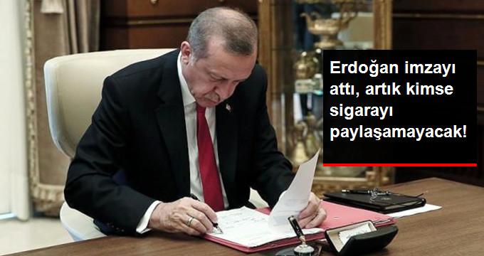 Erdoğan imzayı attı, artık kimse sigarayı paylaşamayacak!