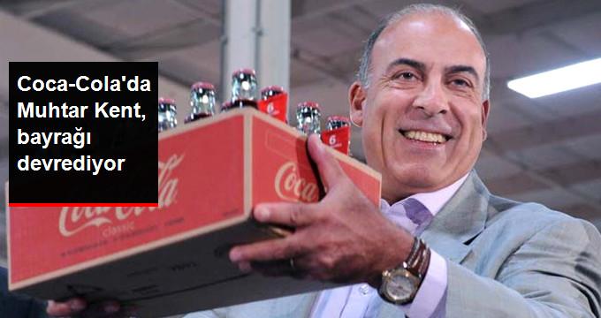 Coca-Cola'da Muhtar Kent, bayrağı devrediyor