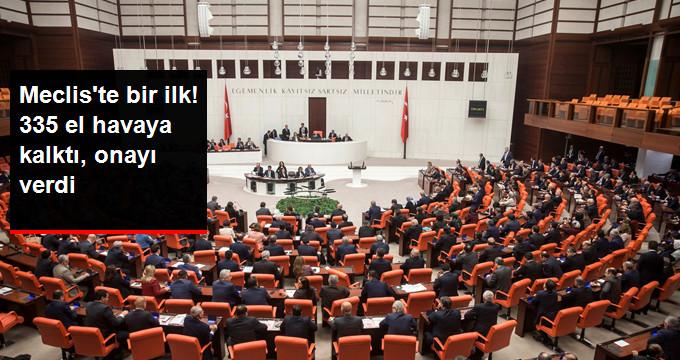 Meclis'te bir ilk! 335 el havaya kalktı onayı verdi