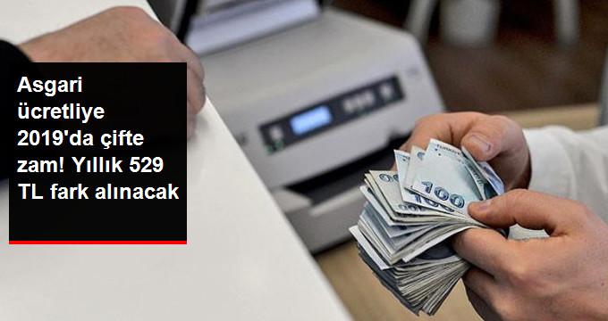 Asgari ücretliye 2019'da çifte zam! Yıllık 529 TL fark alınacak