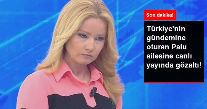 Türkiye'nin gündemine oturan Palu ailesine canlı yayında gözaltı!