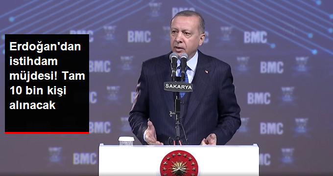 Erdoğan'dan istihdam müjdesi! Tam 10 bin kişi alınacak