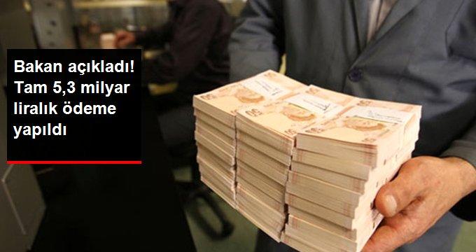 Bakan açıkladı! Tam 5,3 milyar liralık ödeme yapıldı