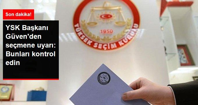 YSK Başkanı Güven'den seçmene uyarı: Bunları kontrol edin