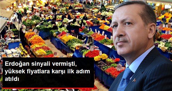 Erdoğan sinyali vermişti, yüksek fiyatlara karşı ilk adım atıldı