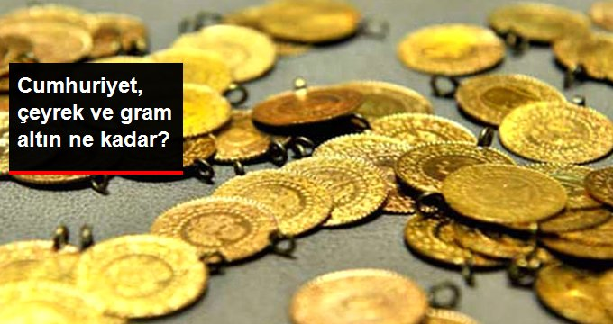 Cumhuriyet, çeyrek ve gram altın ne kadar?