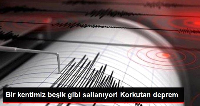 Bir kentimiz beşik gibi sallanıyor! Korkutan Deprem