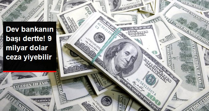 Dev bankanın başı dertte! 9 milyar dolar ceza yiyebilir